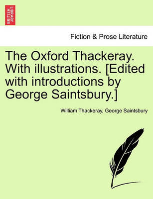 The Oxford Thackeray. with Illustrations. [Edited with Introductions by George Saintsbury.] by William Makepeace Thackeray