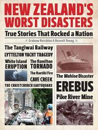 New Zealand's Worst Disasters by Graham Hutchins