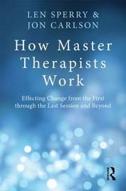 How Master Therapists Work by Len Sperry