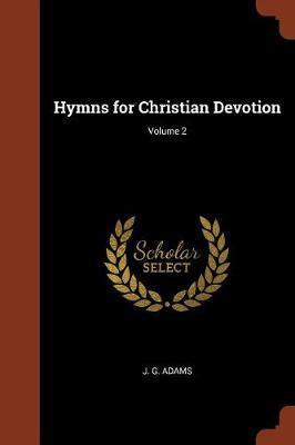 Hymns for Christian Devotion; Volume 2 by J.G. Adams image