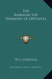 The Kabbalah the Harmony of Opposites by W. J. Coleville