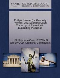 Phillips (Howard) V. Kennedy (Wayne) U.S. Supreme Court Transcript of Record with Supporting Pleadings by Erwin N. Griswold
