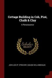 Cottage Building in Cob, Pise, Chalk & Clay by John Loe St. Strachey image