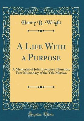 A Life with a Purpose by Henry B. Wright