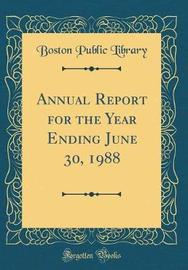 Annual Report for the Year Ending June 30, 1988 (Classic Reprint) by Boston Public Library image