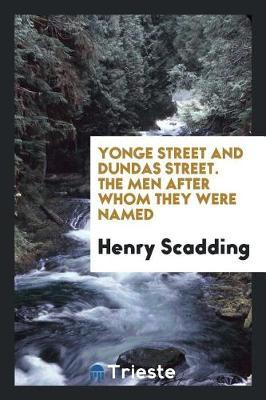 Yonge Street and Dundas Street. the Men After Whom They Were Named by Henry Scadding
