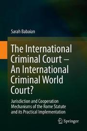 The International Criminal Court - An International Criminal World Court? by Sarah Babaian