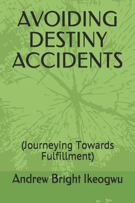 Avoiding Destiny Accidents by Andrew Bright Ikeogwu