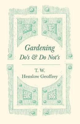 Gardening Do's and Do Not's by T W Henslow Geoffrey