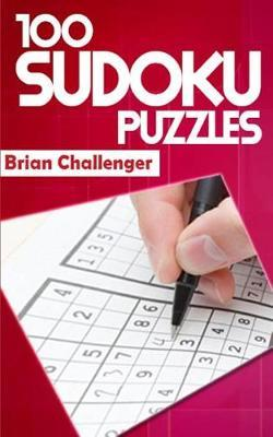 100 Sudoku Puzzles by Brian Challenger