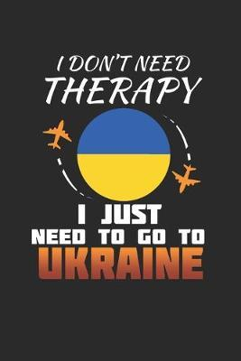 I Don't Need Therapy I Just Need To Go To Ukraine by Maximus Designs