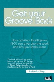 Get Your Groove Back: How to Get the Work and Life You Really Want by Jasbinder Singh