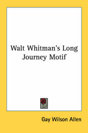 Walt Whitman's Long Journey Motif by Gay Wilson Allen