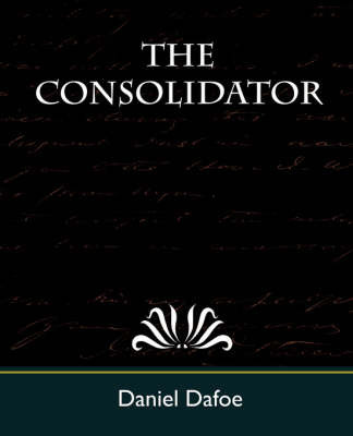 The Consolidator by Dafoe Daniel Dafoe