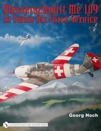 Messerschmitt Me 109 in Swiss Air Force Service by Georg Hoch