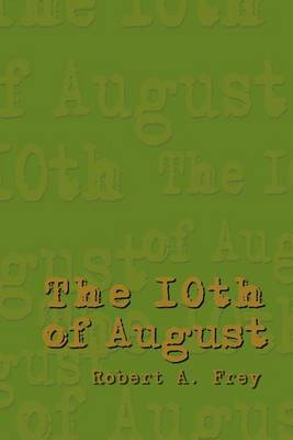 The 10th of August by Robert A. Frey