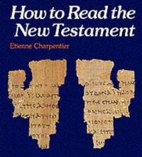 How to Read the New Testament by Etienne Charpentier
