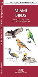 Miami Birds: An Introduction to Familiar Species by Senior Consultant James Kavanagh (Senior Consultant, Oxera Oxera Oxera)