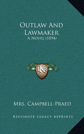 Outlaw and Lawmaker: A Novel (1894) by Mrs Campbell Praed