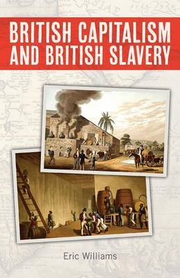 British Capitalism and British Slavery by Eric Williams