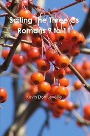 Sailing the Three CS Romans 9 to 11 by Kevin Don Levellie