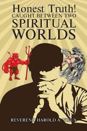 Honest Truth! Caught Between Two Spiritual Worlds by Reverend Harold Vieux image