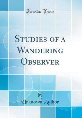 Studies of a Wandering Observer (Classic Reprint) by Unknown Author image