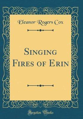 Singing Fires of Erin (Classic Reprint) by Eleanor Rogers Cox