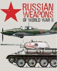 Russian Weapons of World War II by David Porter