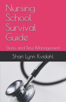 Nursing School Survival Guide by Shari Lynn Kvidahl Rn