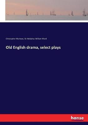 Old English drama, select plays by Christopher Marlowe