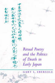 Ritual Poetry and the Politics of Death in Early Japan by Gary L. Ebersole