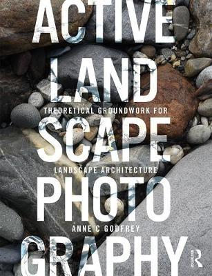 Active Landscape Photography by Anne C Godfrey