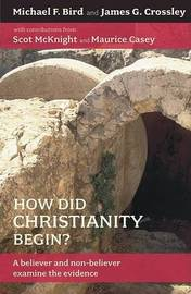 How Did Christianity Begin?: A Believer and Non-Believer Examine the Evidence by Michael F Bird image