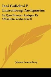 Iani Gulielmi F. Laurenbergi Antiquarius: In Quo Praeter Antiqua Et Obsoleta Verba (1622) by Johann Lauremberg image