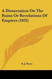 A Dissertation On The Ruins Or Revolutions Of Empires (1832) by R J Rowe image