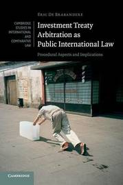 Investment Treaty Arbitration as Public International Law by Eric Brabandere
