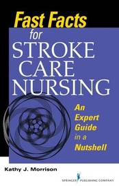 Fast Facts for Stroke Care Nursing by Kathy Morrison