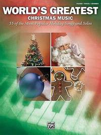World's Greatest Christmas Music, 55 of the Most Popular Holiday Songs and Solos by Alfred Publishing Staff