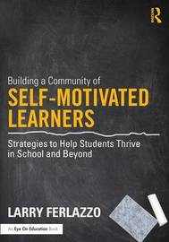 Building a Community of Self-Motivated Learners by Larry Ferlazzo
