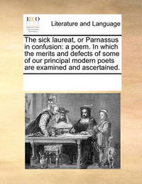 The Sick Laureat, or Parnassus in Confusion by Multiple Contributors