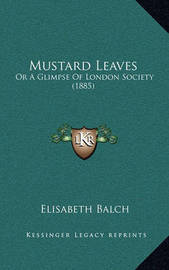 Mustard Leaves: Or a Glimpse of London Society (1885) by Elisabeth Balch