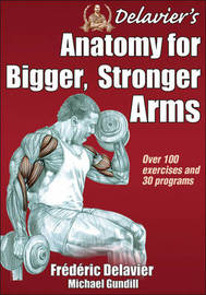 Delavier's Anatomy for Bigger, Stronger Arms by Frederic Delavier