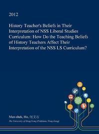 History Teacher's Beliefs in Their Interpretation of Nss Liberal Studies Curriculum by Man-Shek Ho image
