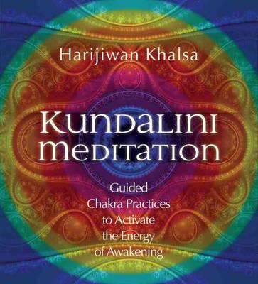 Kundalini Meditation: Guided Chakra Practices to Activate the Energy of Awakening by Harijiwan Khalsa