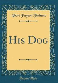 His Dog (Classic Reprint) by Albert Payson Terhune image