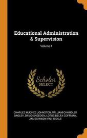Educational Administration & Supervision; Volume 4 by Charles Hughes Johnston