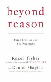 Beyond Reason: Using Emotions as You Negotiate by Roger Fisher