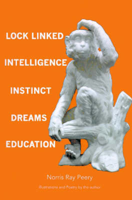Lock Linked Intelligence-Instinct-Dreams-Education by Norris Ray Peery image