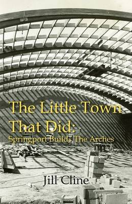 The Little Town That Did: Springport Builds the Arches by Jill Cline image